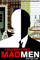 Celebrating Mad Men: Your Unofficial Guide to What Makes the ...