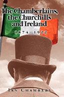 The Chamberlains, the Churchills and Ireland, 1874-1922
