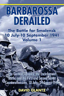 Barbarossa Derailed: The German advance to Smolensk, the encirclement battle, and the first and second Soviet counteroffensives, 10 July-24 August 1941