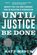 Until Justice Be Done America S First Civil Rights Movement From The Revolution To Reconstruction