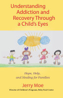 Understanding Addiction and Recovery Through a Child s Eyes