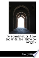 The Ironmaster; Or, Love and Pride