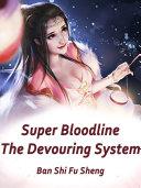 Super Bloodline: The Devouring System