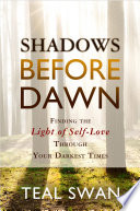 """Shadows Before Dawn"" by Teal Swan"