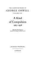 The Complete Works of George Orwell  A kind of compulsion  1903 1936 Book
