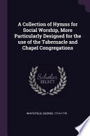 A Collection of Hymns for Social Worship, More Particularly Designed for the Use of the Tabernacle and Chapel Congregations