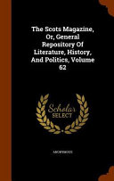 The Scots Magazine  Or  General Repository of Literature  History  and Politics  Volume 62