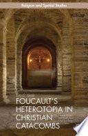 Read Online Foucault's Heterotopia in Christian Catacombs For Free