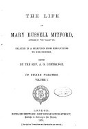 The Life of Mary Russell Mitford, Related in a Selection from Her Letters to Her Friends
