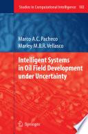 Intelligent Systems In Oil Field Development Under Uncertainty