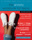 The Anxiety Workbook for Teens  Activities to Help You Deal with Anxiety and Worry