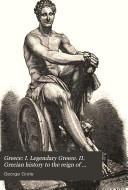 Greece  I  Legendary Greece  II  Grecian History to the Reign of Peisistratus at Athens
