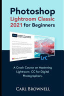 Photoshop Lightroom Classic 2021 for Beginners Book
