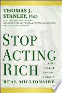 """""""Stop Acting Rich:...And Start Living Like A Real Millionaire"""" by Thomas J. Stanley"""