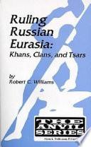 Ruling Russian Eurasia, Khans, Clans, and Tsars