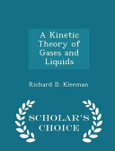 A Kinetic Theory of Gases and Liquids   Scholar s Choice Edition