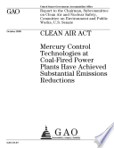 Clean Air Act  Mercury Control Technologies at Coal Fired Power Plants Have Achieved Substantial Emissions Reductions Book