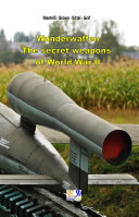 Wunderwaffen - The secret weapons of World War II