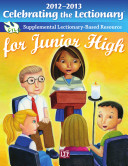 Celebrating the Lectionary for Junior High 2012-2013: Supplemental Lectionary-Based Resource ebook