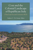 Cosa and the Colonial Landscape of Republican Italy  Third and Second Centuries BCE