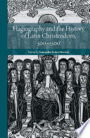 Hagiography and the History of Latin Christendom, 500–1500