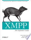 XMPP: The Definitive Guide  : Building Real-Time Applications with Jabber Technologies