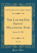 The Latter Day Saints  Millennial Star  Vol  70  January 23  1908  Classic Reprint