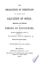 The Obligations of Christians to Seek the Salvation of Souls  Explained and Enforced in a Series of Discourses  Etc