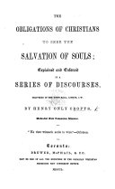 The Obligations of Christians to Seek the Salvation of Souls; Explained and Enforced in a Series of Discourses, Etc