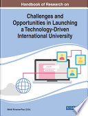 Handbook of Research on Challenges and Opportunities in Launching a Technology Driven International University