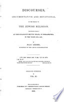 Discourses, argumentative and devotional, on the subject of the Jewish religion. Delivered ... in the years 5590-5597. (5598-5601. Second series.).
