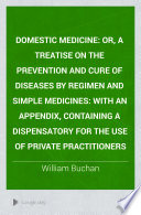 Domestic Medicine Or A Treatise On The Prevention And Cure Of Diseases By Regimen And Simple Medicines
