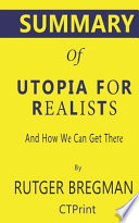 Summary of Utopia for Realists by Rutger Bregman - and How We Can Get There