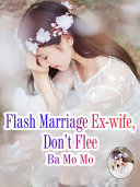 Flash Marriage Ex-wife, Don't Flee Pdf/ePub eBook