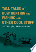 Tall Tales of Bow Hunting and Fishing and Other Cool Stuff Book