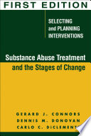 Substance Abuse Treatment and the Stages of Change, First Edition  : Selecting and Planning Interventions