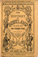 The History of Scotland  from the Earliest Period to the Present Time     Illustrated with Portraits  Etc