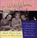 Wild Women Throw a Party: 110 Original Recipes and Amazing ...