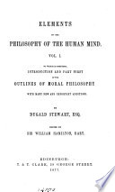 Elements of the philosophy of the human mind     To which is prefixed introduction and part first of the Outlines of moral philosophy  1854