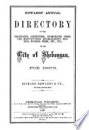 Edwards  Annual Directory of the Inhabitants  Institutions  Incorporated Companies  Manufacturing Establishments  Business  Business Firms  Etc   Etc   in the City of Sheboygan for 1868 9