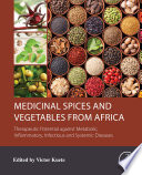 """Medicinal Spices and Vegetables from Africa: Therapeutic Potential against Metabolic, Inflammatory, Infectious and Systemic Diseases"" by Victor Kuete"