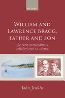 William and Lawrence Bragg, Father and Son: The Most Extraordinary Collaboration in Science