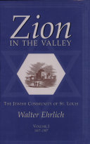 Zion in the Valley: The Jewish Community of St. Louis, 1807-1907