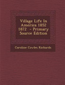 Village Life in America 1852 1872   Primary Source Edition