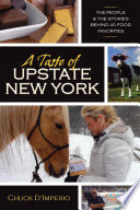 """A Taste of Upstate New York: The People and the Stories Behind 40 Food Favorites"" by Chuck D'imperio"
