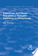 Ethnocide A Cultural Narrative Of Refugee Detention In Hong Kong