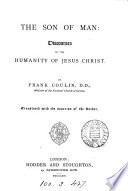 The Son of man  discourses on the humanity of Jesus Christ  tr   by J  Sturge   Book