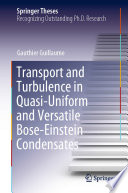Transport and Turbulence in Quasi-Uniform and Versatile Bose-Einstein Condensates
