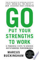 """""""Go Put Your Strengths to Work: 6 Powerful Steps to Achieve Outstanding Performance"""" by Marcus Buckingham"""