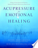 """Acupressure for Emotional Healing: A Self-Care Guide for Trauma, Stress, & Common Emotional Imbalances"" by Michael Reed Gach, PhD, Beth Ann Henning, Dipl., A.B.T."